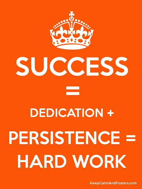 Success = Persistence = Hard work